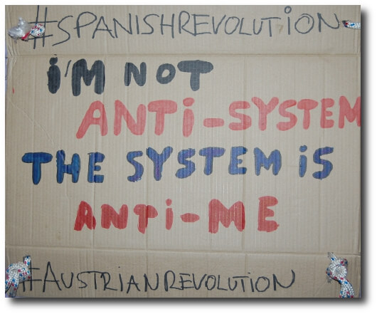 I'm not anti-sytsem, the system is anti-me #SpanishRevolution #AustrianRevolution
