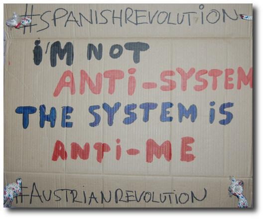 I'm not anti-sytsem, the system is anti-me #SpanishRevolution #AustrianRevolution